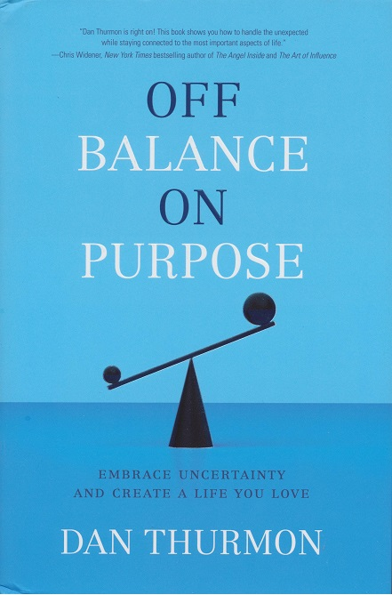Off Balance on Purpose: Embrace Uncertainty and Create a Life You Love