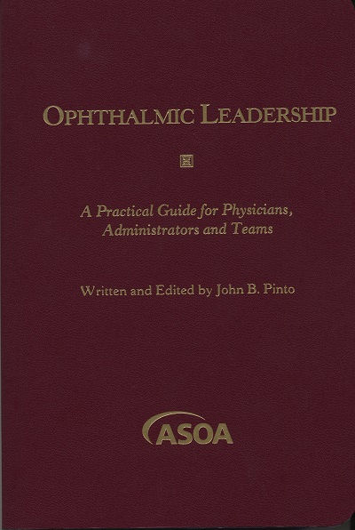 Ophthalmic Leadership: A Practical Guide for Physicians, Administrators & Team